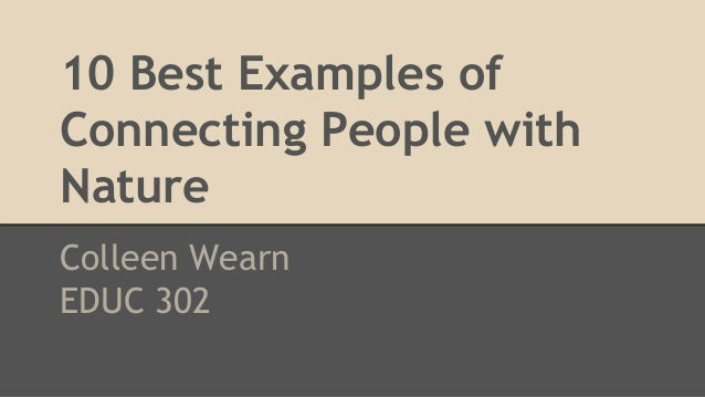 10 Best Examples of Connecting People with Nature Colleen Wearn EDUC 302