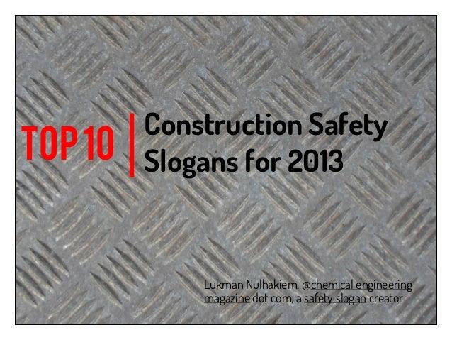 Construction SafetyTOP 10   Slogans for 2013             Lukman Nulhakiem, @chemical engineering             magazine dot ...