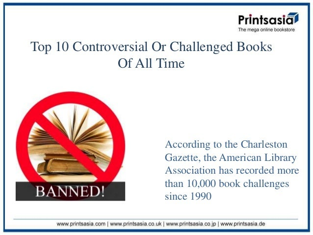 Top 10 Controversial Or Challenged Books              Of All Time                      According to the Charleston        ...