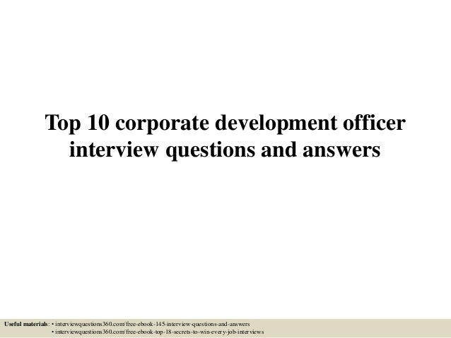 Top 10 corporate development officer interview questions and answers Useful materials: • interviewquestions360.com/free-eb...