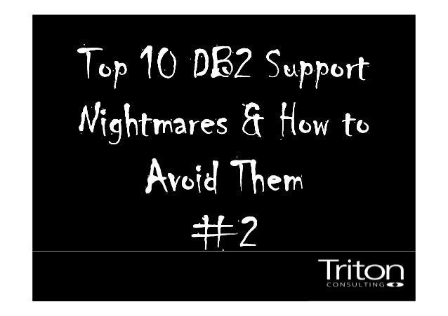 Top 10 DB2 SupportTop 10 DB2 SupportTop 10 DB2 SupportTop 10 DB2 Support Nightmares & How toNightmares & How toNightmares ...