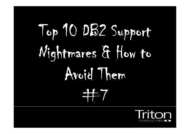 Top 10 DB2 SupportTop 10 DB2 SupportTop 10 DB2 SupportTop 10 DB2 Support Nightmares & How toNightmares & How toNightmares ...