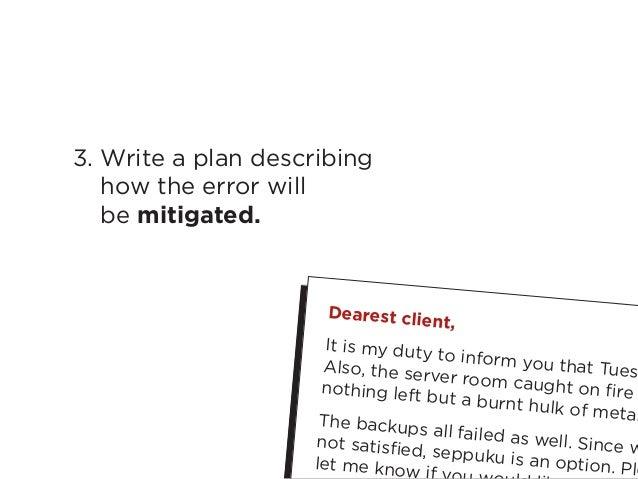 12My Top 10 Design Business Failures / David Sherwin3. Write a plan describinghow the error willbe mitigated.Dearest clien...
