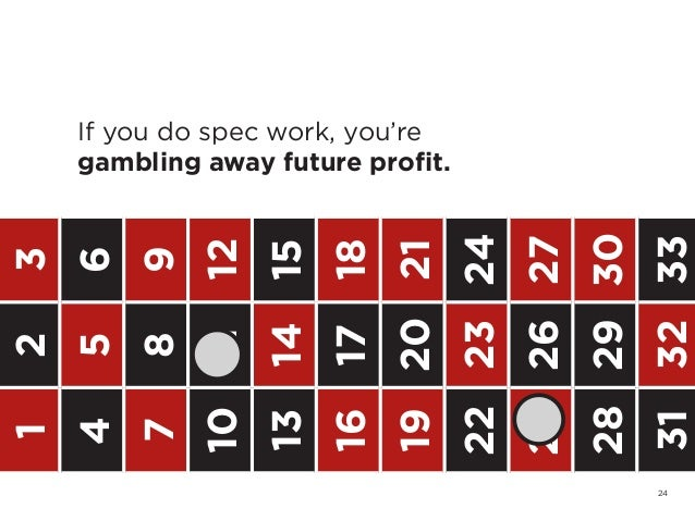 24123456789101112131415161718192021222324252627282930313233If you do spec work, you'regambling away future profit.