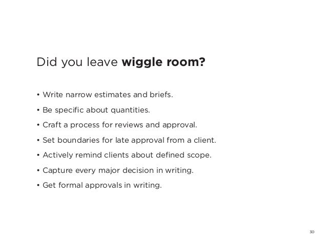 30Did you leave wiggle room?• Write narrow estimates and briefs.• Be specific about quantities.• Craft a process for revie...