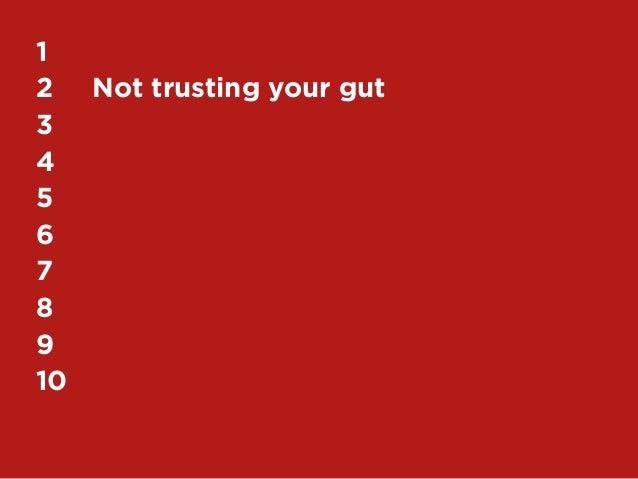 59My Top 10 Design Business Failures / David Sherwin12 Not trusting your gut345678910