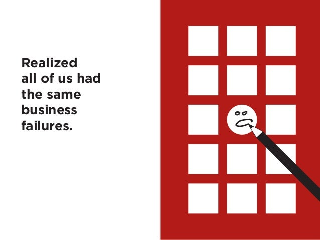 6Realizedall of us hadthe samebusinessfailures.