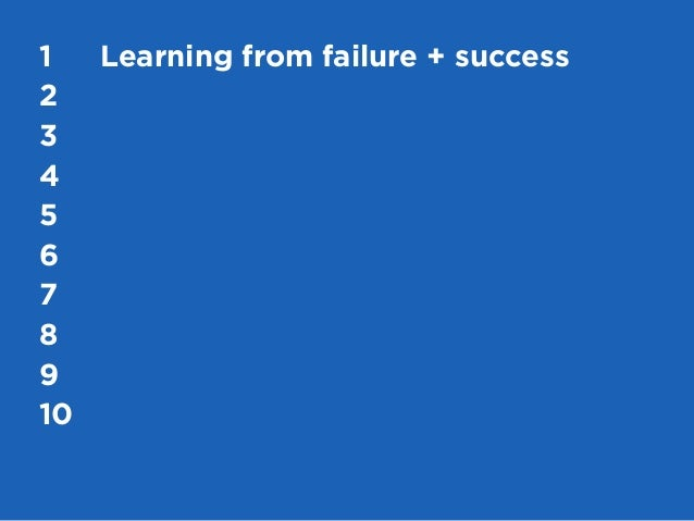 63My Top 10 Design Business Failures / David Sherwin1	 Learning from failure + success	2	3	4	5	6	7	8	9	10