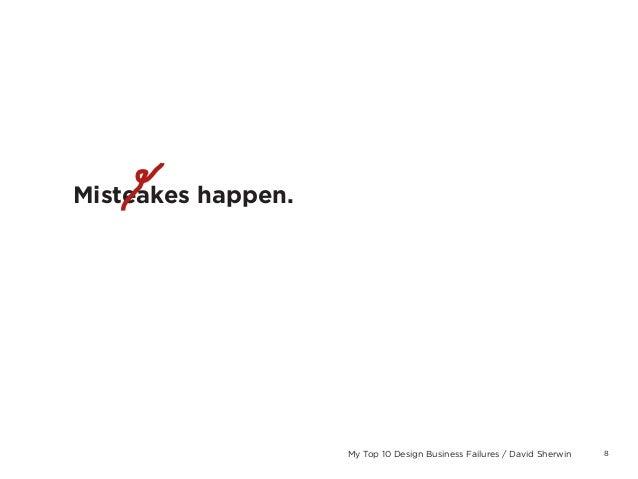 8My Top 10 Design Business Failures / David SherwinMisteakes happen.