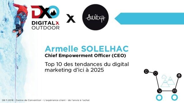 Armelle SOLELHAC Chief Empowerment Officer (CEO) Top 10 des tendances du digital marketing d'ici à 2025