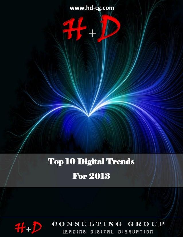 www.hd-cg.com                    HD                     TOP 10 DIGITAL TRENDS FOR 2013                 Top 10 Digital Tren...
