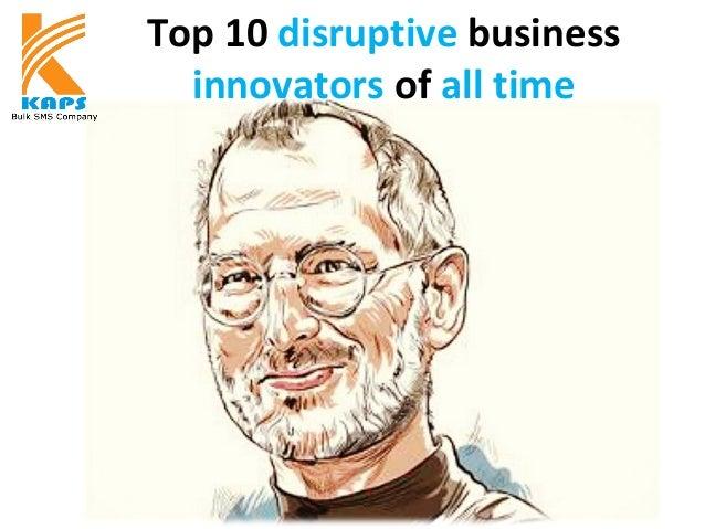 Top 10 disruptive business innovators of all time