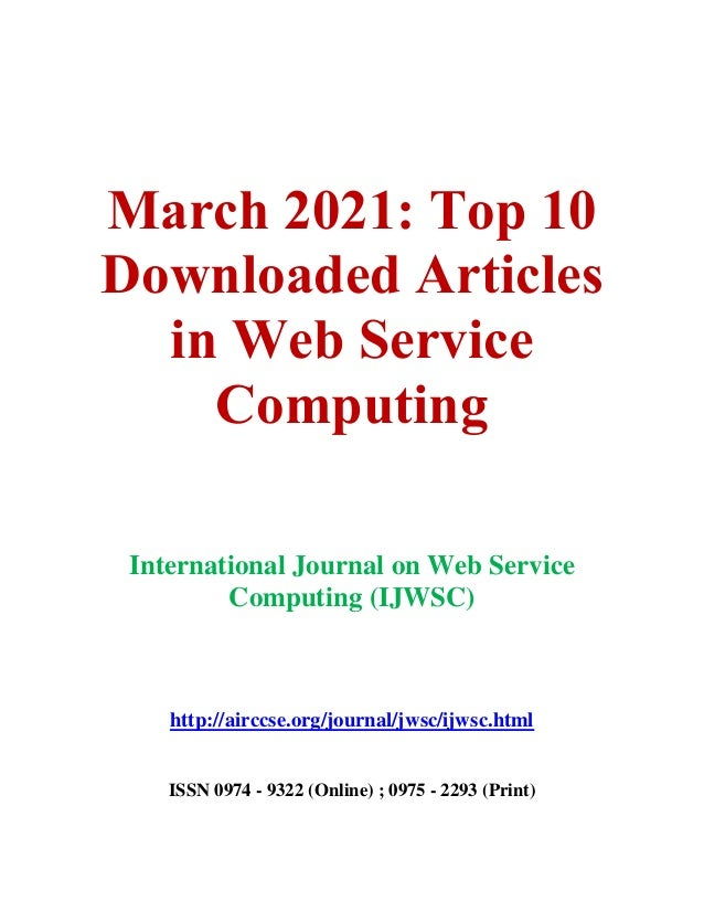 March 2021: Top 10 Downloaded Articles in Web Service Computing International Journal on Web Service Computing (IJWSC) htt...