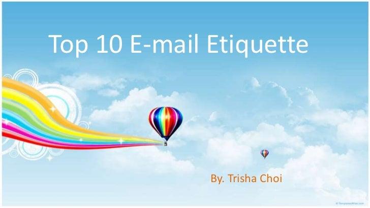 Top 10 E-mail Etiquette              By. Trisha Choi