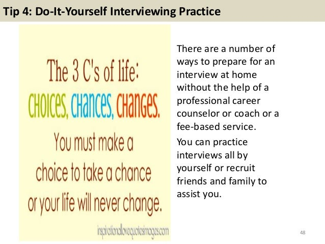 Tip 4: Do It Yourself Interviewing ...