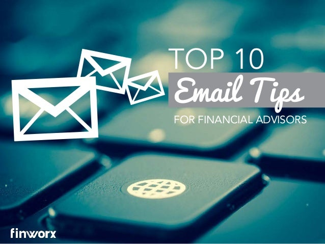 Email Tips TOP 10 FOR FINANCIAL ADVISORS