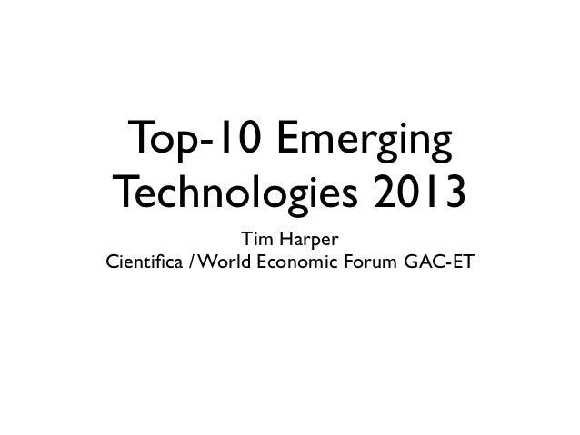 Top-10 EmergingTechnologies 2013Tim HarperCientifica / World Economic Forum GAC-ET
