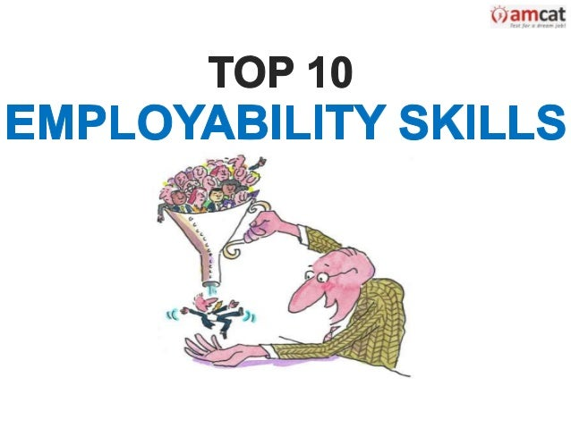 emplybillity skills Through a power point presentation followed by a role play game, participants will learn what employability skills are, how these skills are developed through.