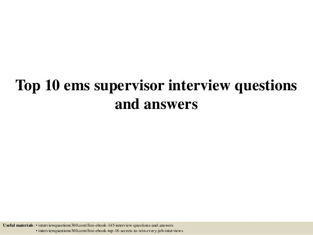 Top 10 Ems Supervisor Interview Questions And Answers Useful Materials: U2022  Interviewquestions360.com/ ...