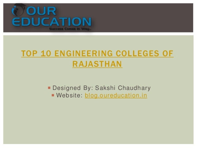 TOP 10 ENGINEERING COLLEGES OF RAJASTHAN  Designed By: Sakshi Chaudhary  Website: blog.oureducation.in