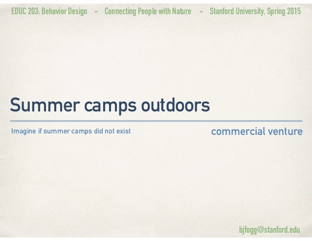 EDUC 203: Behavior Design - Connecting People with Nature - Stanford University, Spring 2015 Summer camps outdoors commerc...