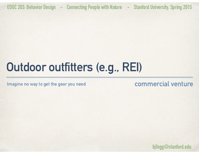 EDUC 203: Behavior Design - Connecting People with Nature - Stanford University, Spring 2015 Outdoor outfitters (e.g., REI...