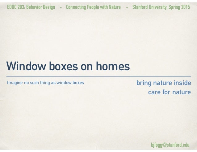 EDUC 203: Behavior Design - Connecting People with Nature - Stanford University, Spring 2015 Window boxes on homes bring n...