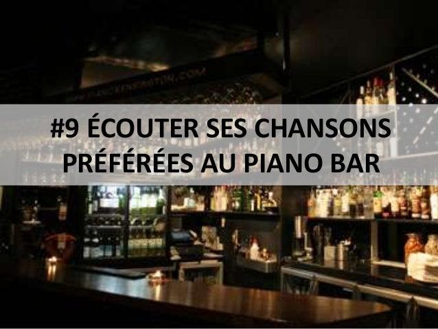 #9 ÉCOUTER SES CHANSONS PRÉFÉRÉES AU PIANO BAR