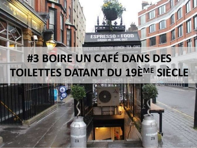 #3 BOIRE UN CAFÉ DANS DES TOILETTES DATANT DU 19ÈME SIÈCLE