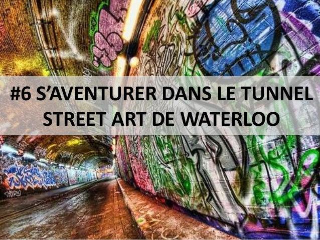 #6 S'AVENTURER DANS LE TUNNEL STREET ART DE WATERLOO