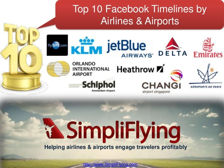 Top 10 Facebook Timelines by         Featuring:                    Airlines & AirportsHelping airlines & airports engage t...