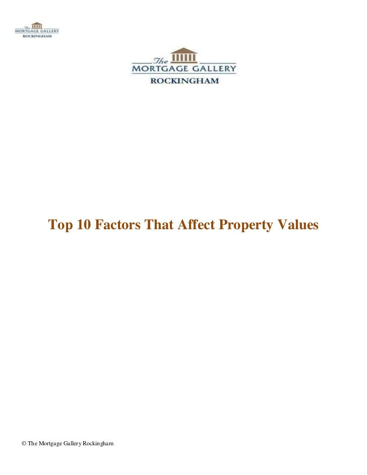 Top 10 Factors That Affect Property Values© The Mortgage Gallery Rockingham