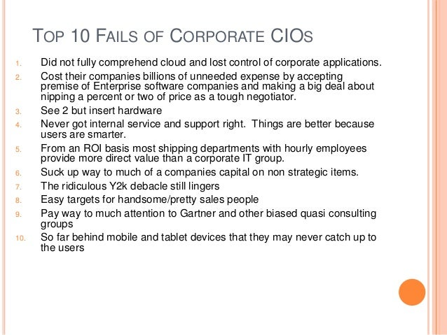 TOP 10 FAILS OF CORPORATE CIOS 1. Did not fully comprehend cloud and lost control of corporate applications. 2. Cost their...