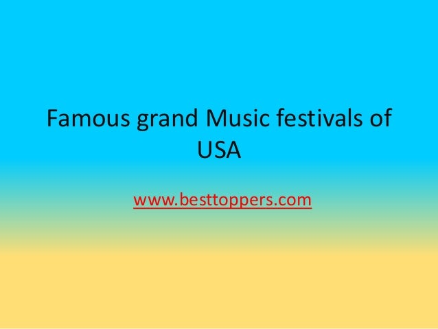 Famous grand Music festivals of USA www.besttoppers.com