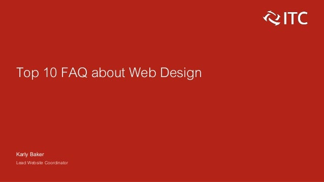Top 10 FAQ about Web Design Karly Baker Lead Website Coordinator