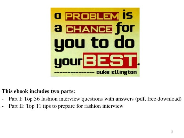 3 This ebook includes two parts: - Part I: Top 36 fashion interview questions with answers (pdf, free download) - Part II:...