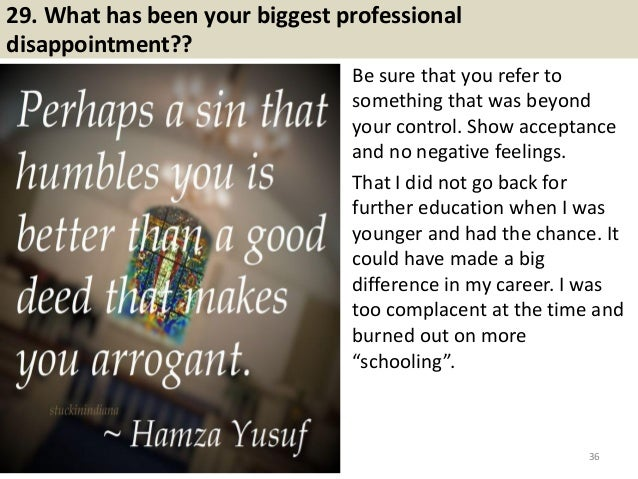 29. What has been your biggest professional disappointment?? Be sure that you refer to something that was beyond your cont...