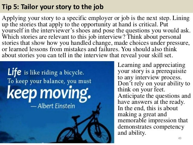 Tip 5: Tailor your story to the job Applying your story to a specific employer or job is the next step. Lining up the stor...