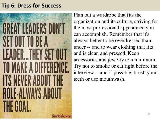 Tip 6: Dress for Success Plan out a wardrobe that fits the organization and its culture, striving for the most professiona...