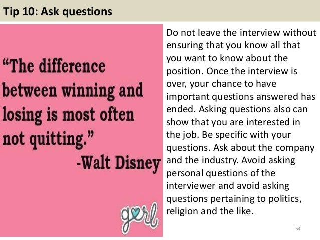 Tip 10: Ask questions Do not leave the interview without ensuring that you know all that you want to know about the positi...