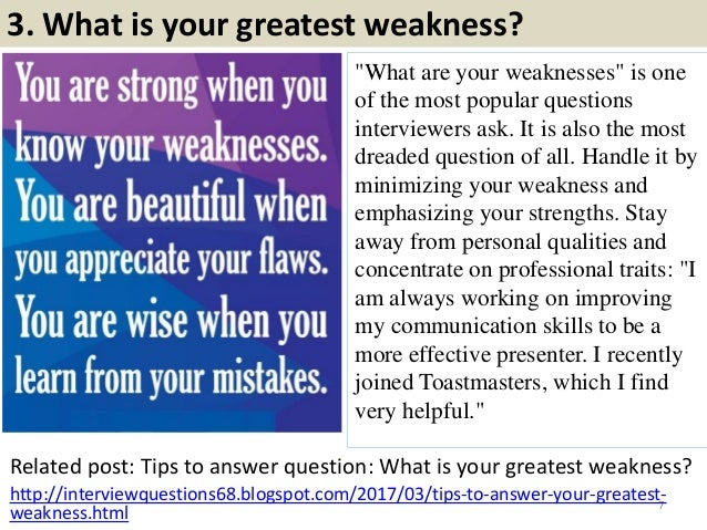 """3. What is your greatest weakness? """"What are your weaknesses"""" is one of the most popular questions interviewers ask. It is..."""
