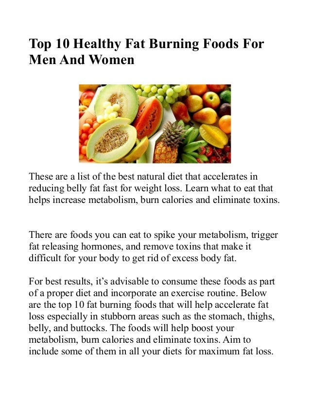 Top 10 Healthy Fat Burning Foods For Men And Women These are a list of the  ...