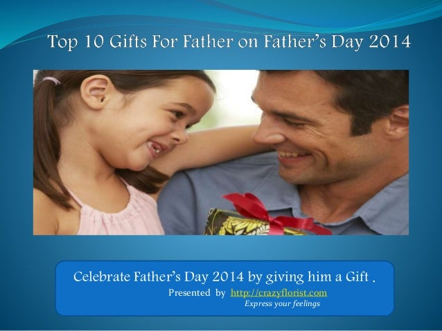 Celebrate Father's Day 2014 by giving him a Gift . Presented by http://crazyflorist.com Express your feelings
