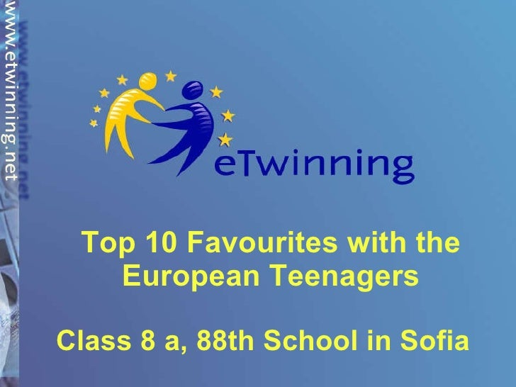 Top 10 Favourites with the European Teenagers   Class 8 a, 88th School in Sofia