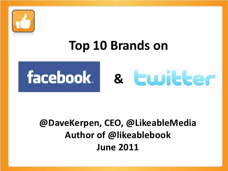 Top 10 Brands on               &@DaveKerpen, CEO, @LikeableMedia    Author of @likeablebook           June 2011