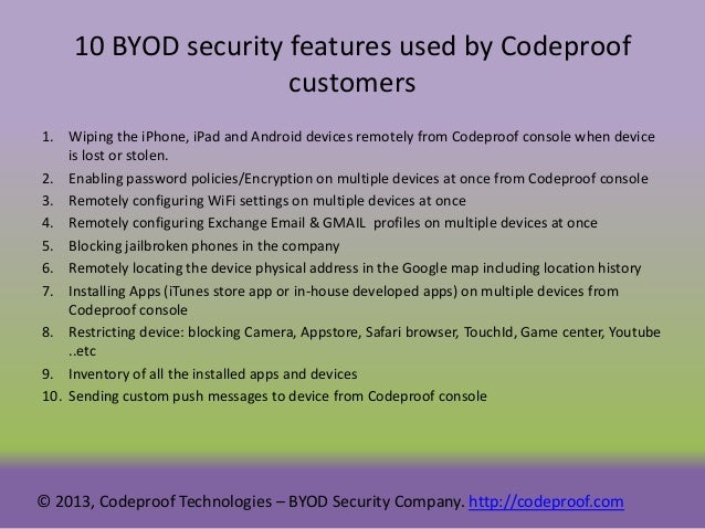 10 BYOD security features used by Codeproof customers 1. Wiping the iPhone, iPad and Android devices remotely from Codepro...