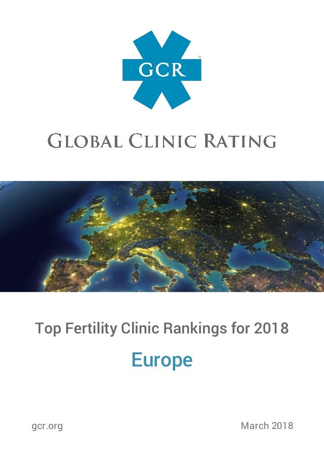 Top Fertility Clinic Rankings for 2018 Europe gcr.org March 2018