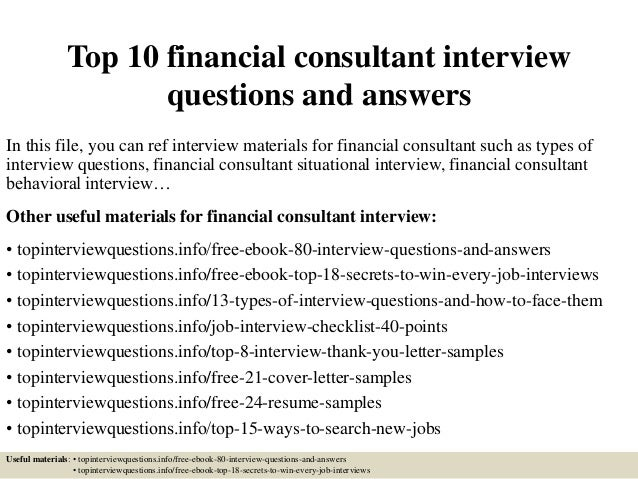 Top 10 Financial Consultant Interview Questions And Answers In This File,  You Can Ref Interview ...