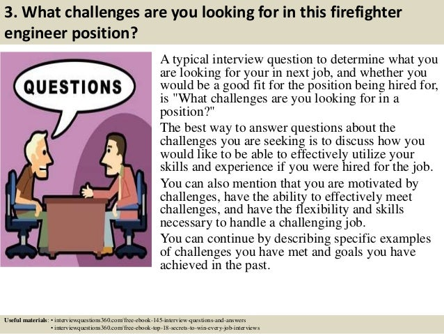 5 3 what challenges are you looking for in this firefighter engineer position a typical interview question - Being A Firefighter Why Do You Want To Be A Firefighter Interview Question