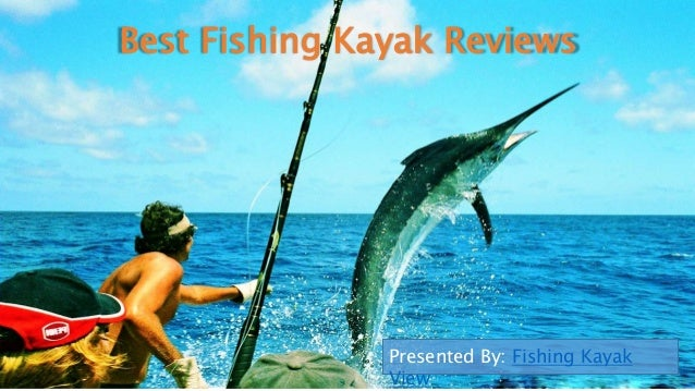 Best Fishing Kayak Reviews Presented By: Fishing Kayak View